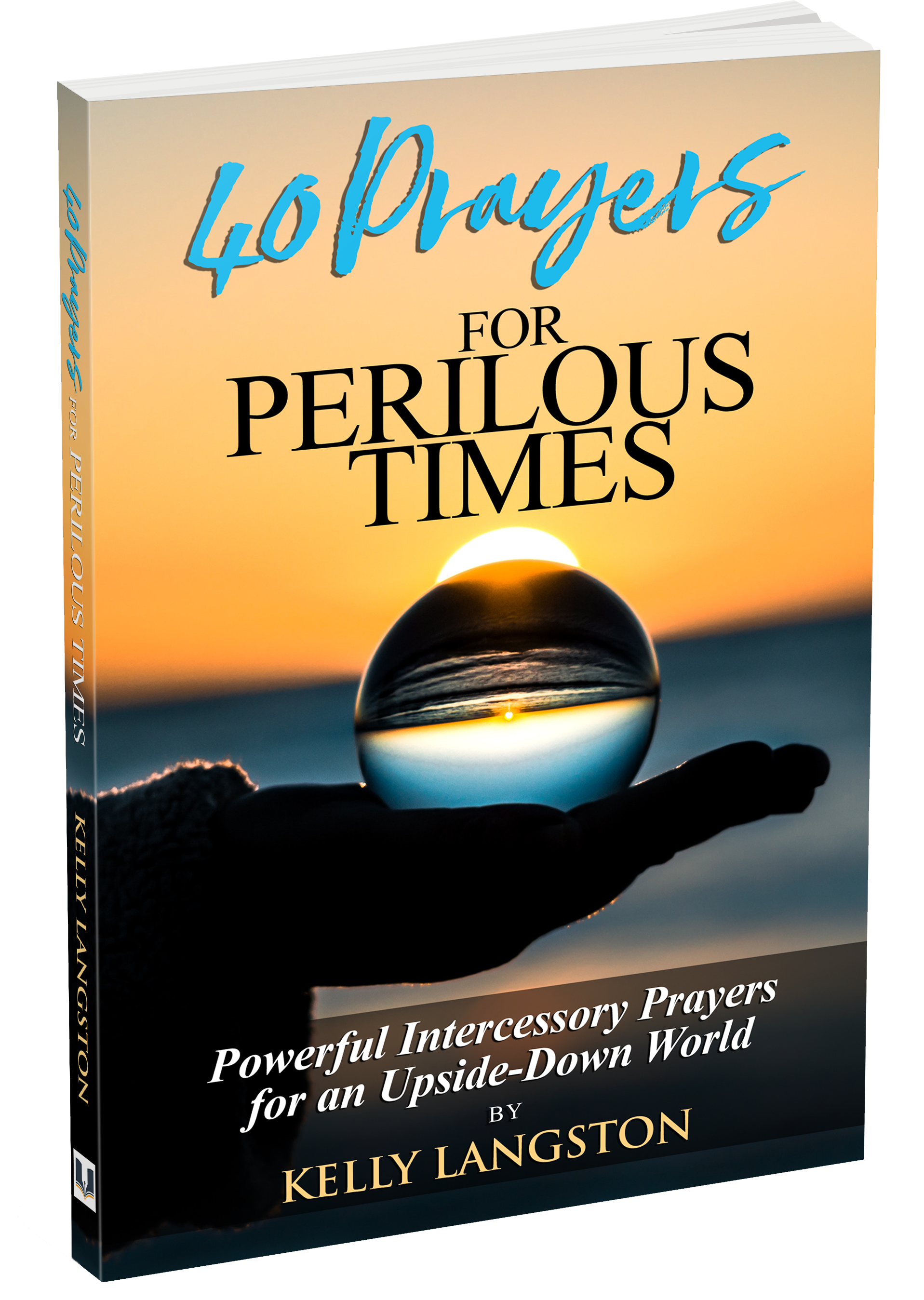 40 Prayers for Perilous Times: Powerful Intercessory Prayers for an Upside-Down World